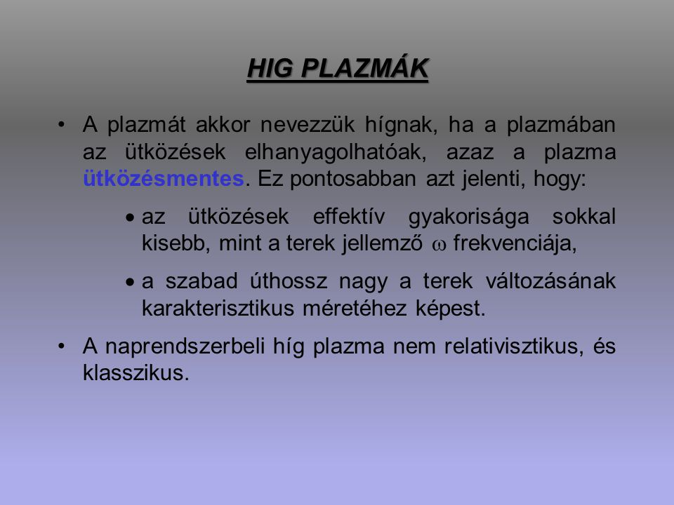 HIG PLAZMÁK A plazmát akkor nevezzük hígnak, ha a plazmában az ütközések elhanyagolhatóak, azaz a plazma ütközésmentes.