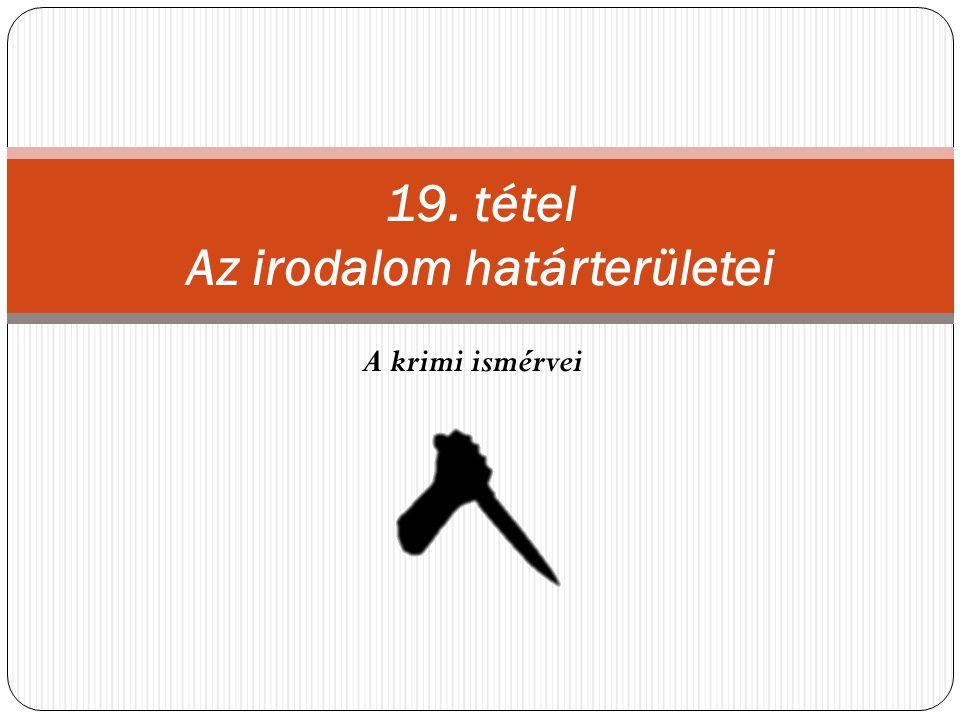 A krimi ismérvei 19. tétel Az irodalom határterületei