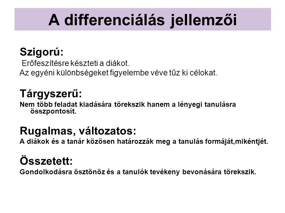 A differenciálás jellemzői Szigorú: Erőfeszítésre készteti a diákot. Az egyéni különbségeket figyelembe véve tűz ki célokat. Tárgyszerű: Nem több fela