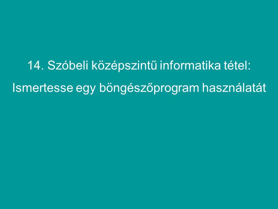 14. Szóbeli középszintű informatika tétel: Ismertesse egy böngészőprogram használatát