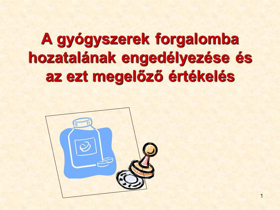 1 A gyógyszerek forgalomba hozatalának engedélyezése és az ezt megelőző értékelés