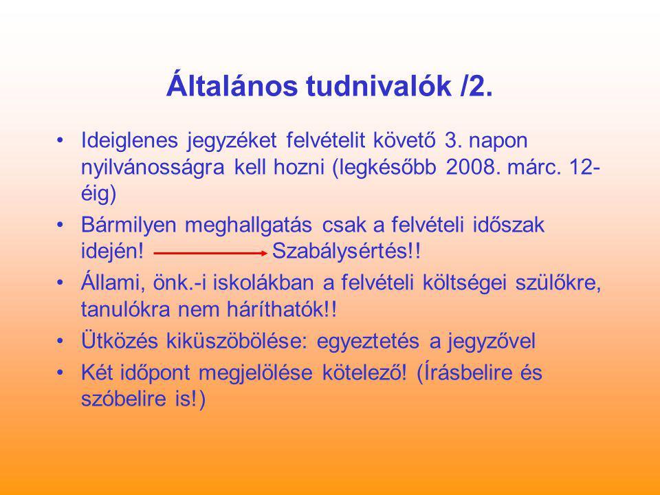 Általános tudnivalók /2. Ideiglenes jegyzéket felvételit követő 3. napon nyilvánosságra kell hozni (legkésőbb 2008. márc. 12- éig) Bármilyen meghallga