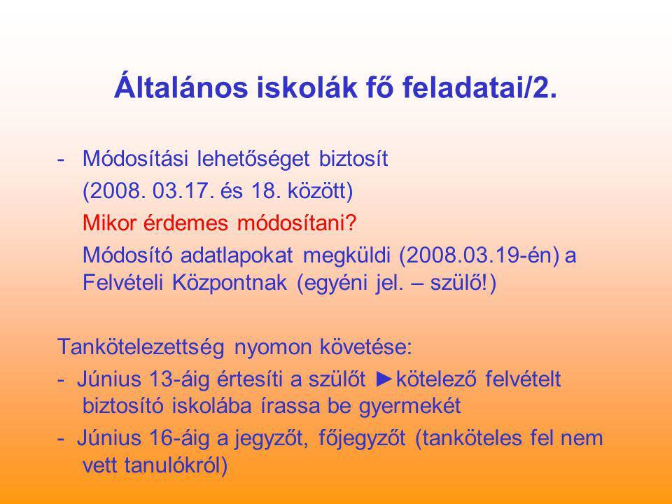 Általános iskolák fő feladatai/2. -Módosítási lehetőséget biztosít (2008. 03.17. és 18. között) Mikor érdemes módosítani? Módosító adatlapokat megküld