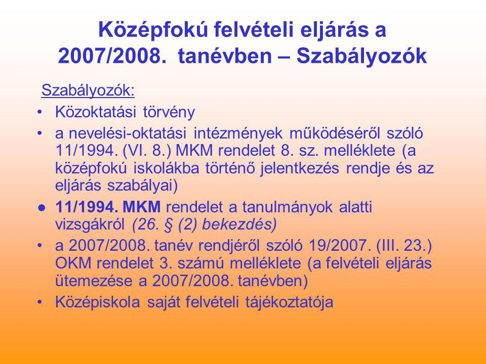 Középfokú felvételi eljárás a 2007/2008. tanévben – Szabályozók Szabályozók: Közoktatási törvény a nevelési-oktatási intézmények működéséről szóló 11/