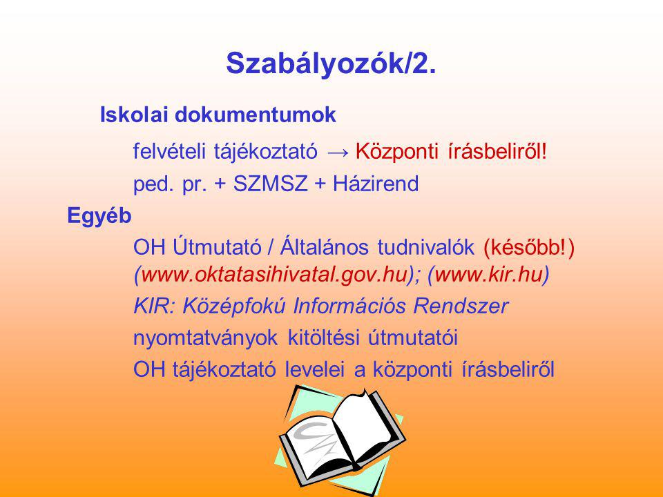 Szabályozók/2. Iskolai dokumentumok felvételi tájékoztató → Központi írásbeliről! ped. pr. + SZMSZ + Házirend Egyéb OH Útmutató / Általános tudnivalók