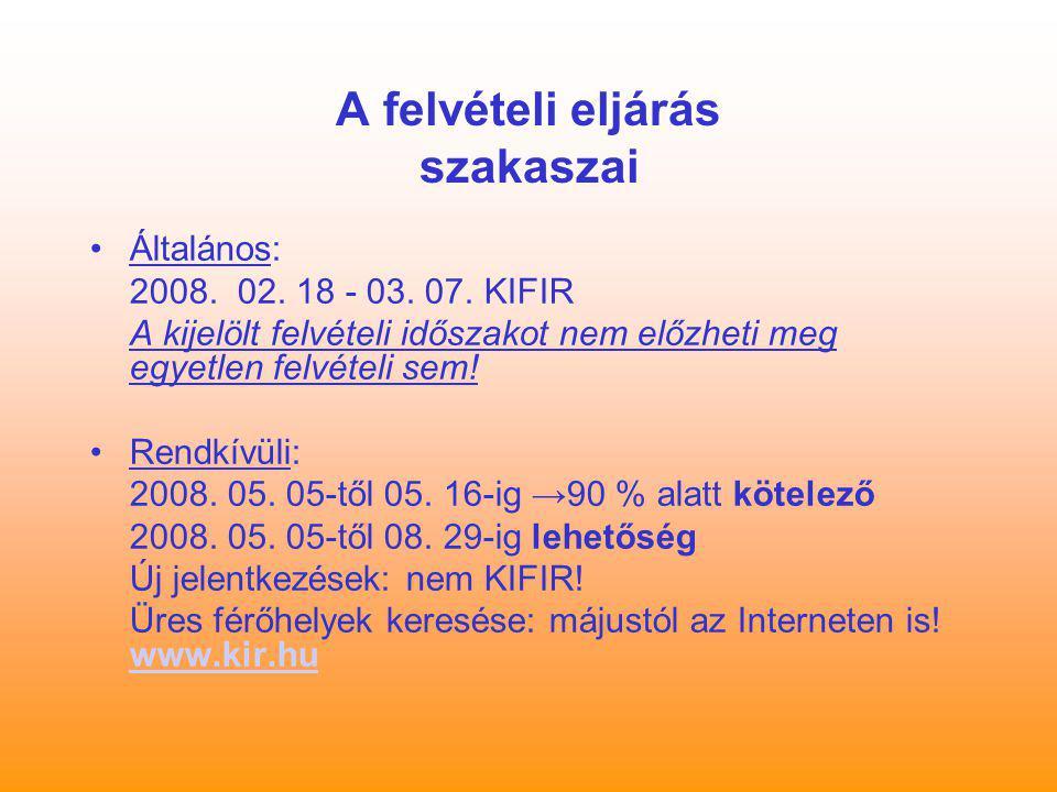 A felvételi eljárás szakaszai Általános: 2008. 02. 18 - 03. 07. KIFIR A kijelölt felvételi időszakot nem előzheti meg egyetlen felvételi sem! Rendkívü