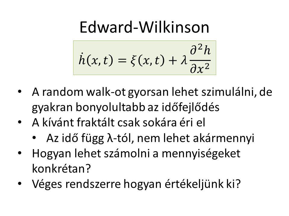 Edward-Wilkinson A random walk-ot gyorsan lehet szimulálni, de gyakran bonyolultabb az időfejlődés A kívánt fraktált csak sokára éri el Az idő függ λ-tól, nem lehet akármennyi Hogyan lehet számolni a mennyiségeket konkrétan.