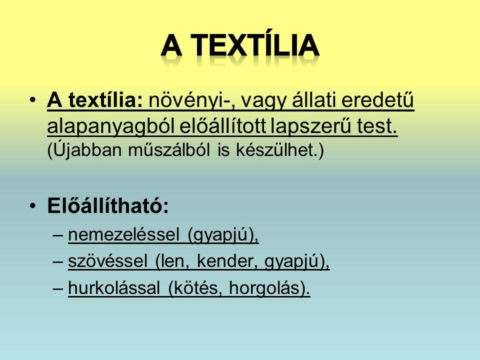A textília: növényi-, vagy állati eredetű alapanyagból előállított lapszerű test. (Újabban műszálból is készülhet.) Előállítható: –nemezeléssel (gyapj