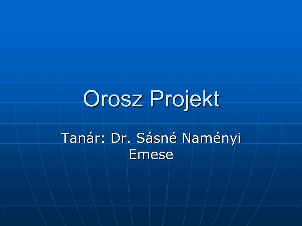 Orosz Projekt Tanár: Dr. Sásné Naményi Emese