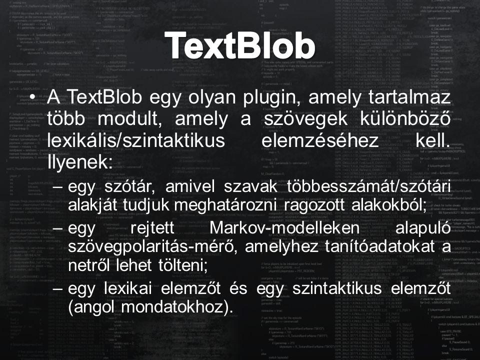 A TextBlob egy olyan plugin, amely tartalmaz több modult, amely a szövegek különböző lexikális/szintaktikus elemzéséhez kell. Ilyenek: –egy szótár, am