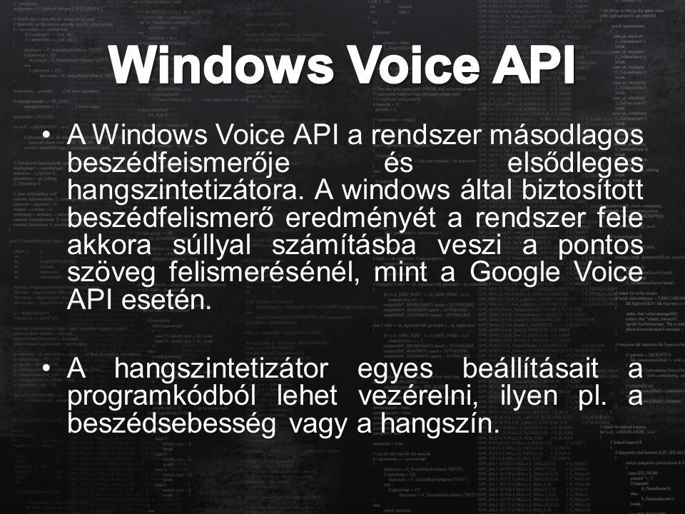 A Windows Voice API a rendszer másodlagos beszédfeismerője és elsődleges hangszintetizátora. A windows által biztosított beszédfelismerő eredményét a