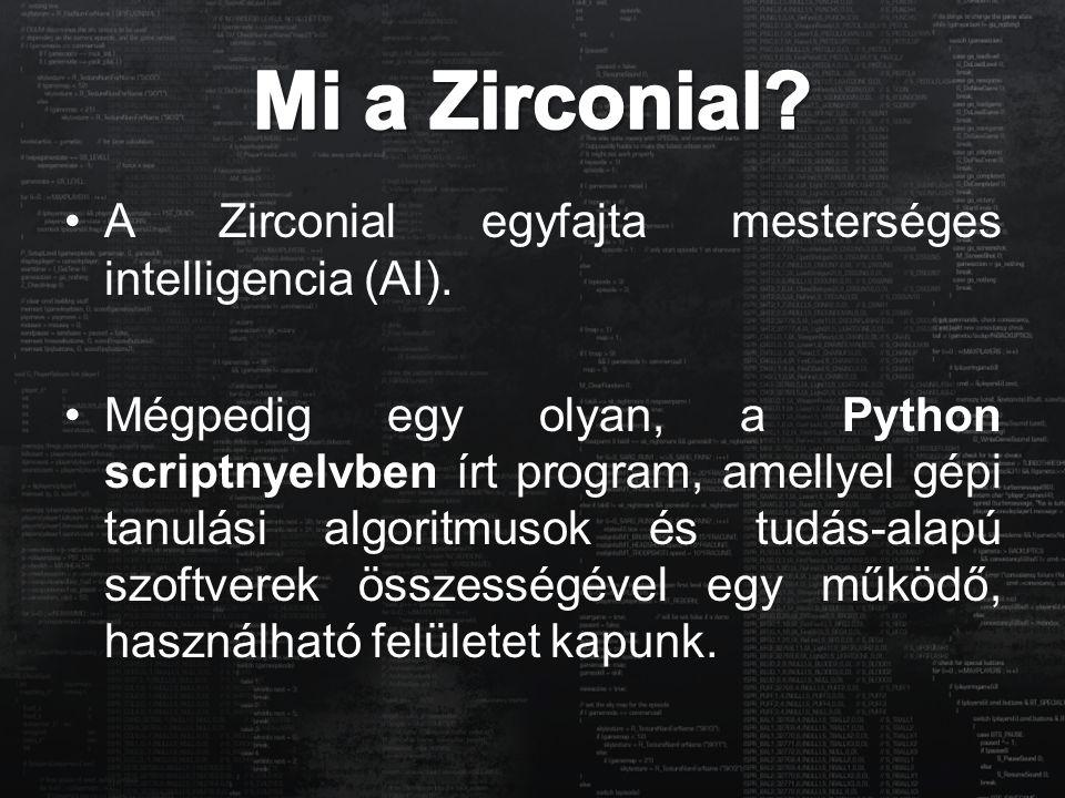A Zirconial egyfajta mesterséges intelligencia (AI). Mégpedig egy olyan, a Python scriptnyelvben írt program, amellyel gépi tanulási algoritmusok és t