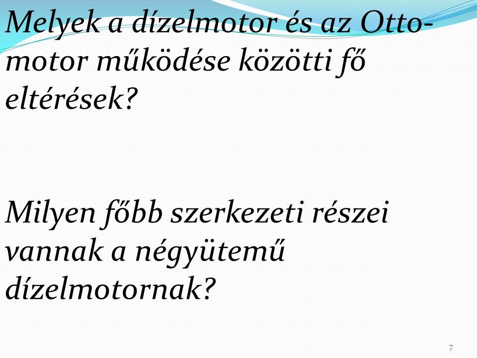 7 Melyek a dízelmotor és az Otto- motor működése közötti fő eltérések.