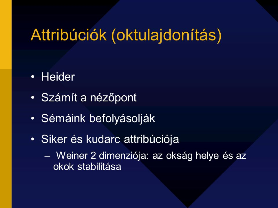 Attribúciók (oktulajdonítás) Heider Számít a nézőpont Sémáink befolyásolják Siker és kudarc attribúciója – Weiner 2 dimenziója: az okság helye és az o