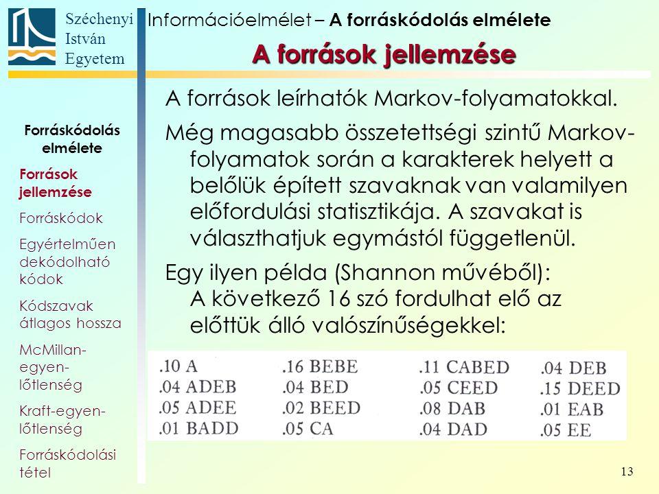 Széchenyi István Egyetem 13 A források leírhatók Markov-folyamatokkal. Még magasabb összetettségi szintű Markov- folyamatok során a karakterek helyett