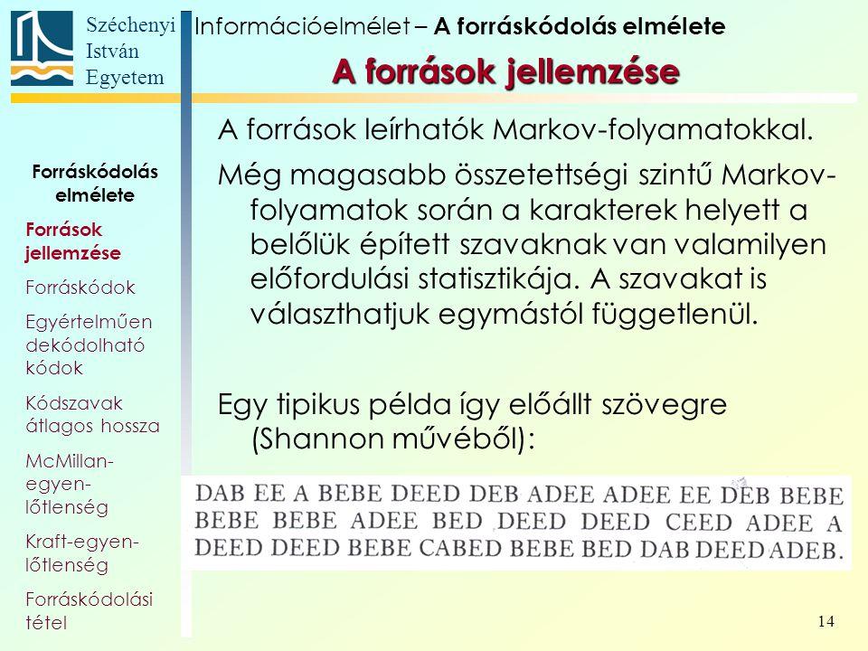 Széchenyi István Egyetem 14 A források leírhatók Markov-folyamatokkal. Még magasabb összetettségi szintű Markov- folyamatok során a karakterek helyett