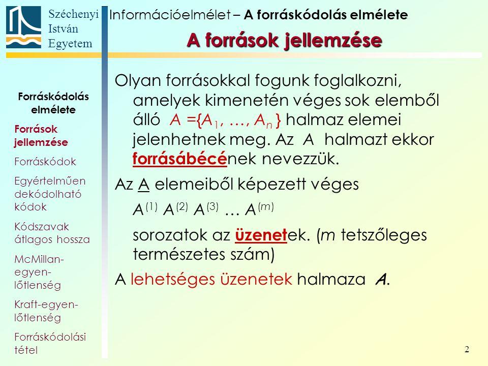 Széchenyi István Egyetem 3 Ha egy A forrás által kibocsátott üzenet diszkrét jelek sorozata, akkor A diszkrét információforrás.