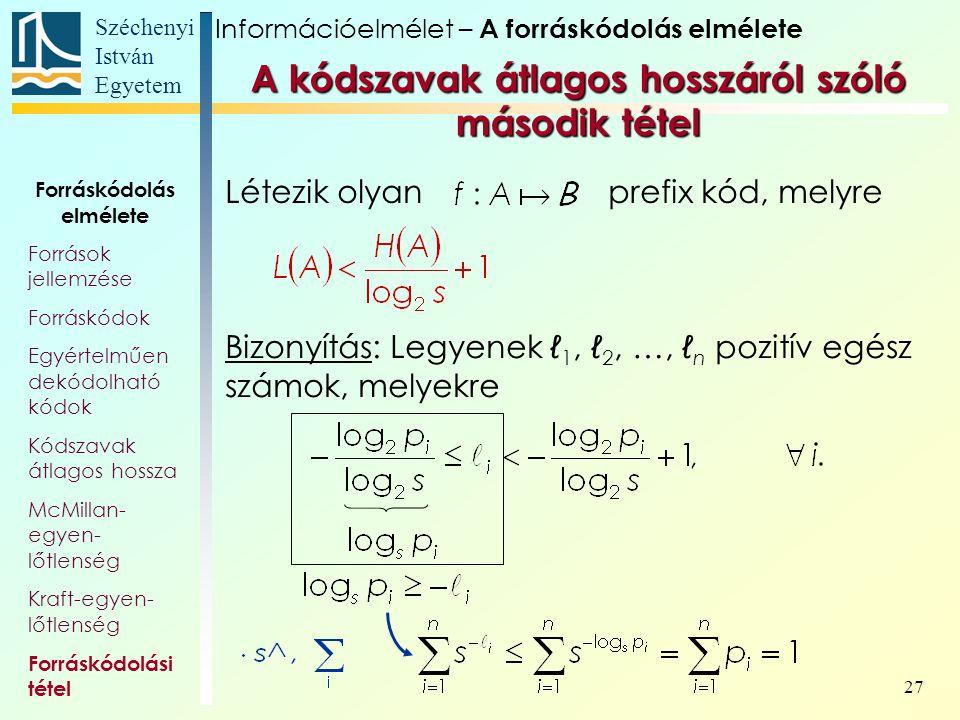 Széchenyi István Egyetem 27 Létezik olyan prefix kód, melyre Forráskódolás elmélete Források jellemzése Forráskódok Egyértelműen dekódolható kódok Kód