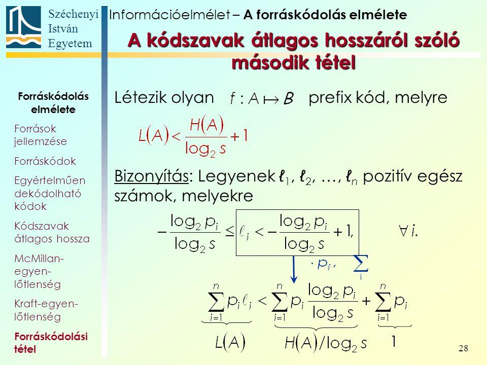Széchenyi István Egyetem 28 Forráskódolás elmélete Források jellemzése Forráskódok Egyértelműen dekódolható kódok Kódszavak átlagos hossza McMillan- e