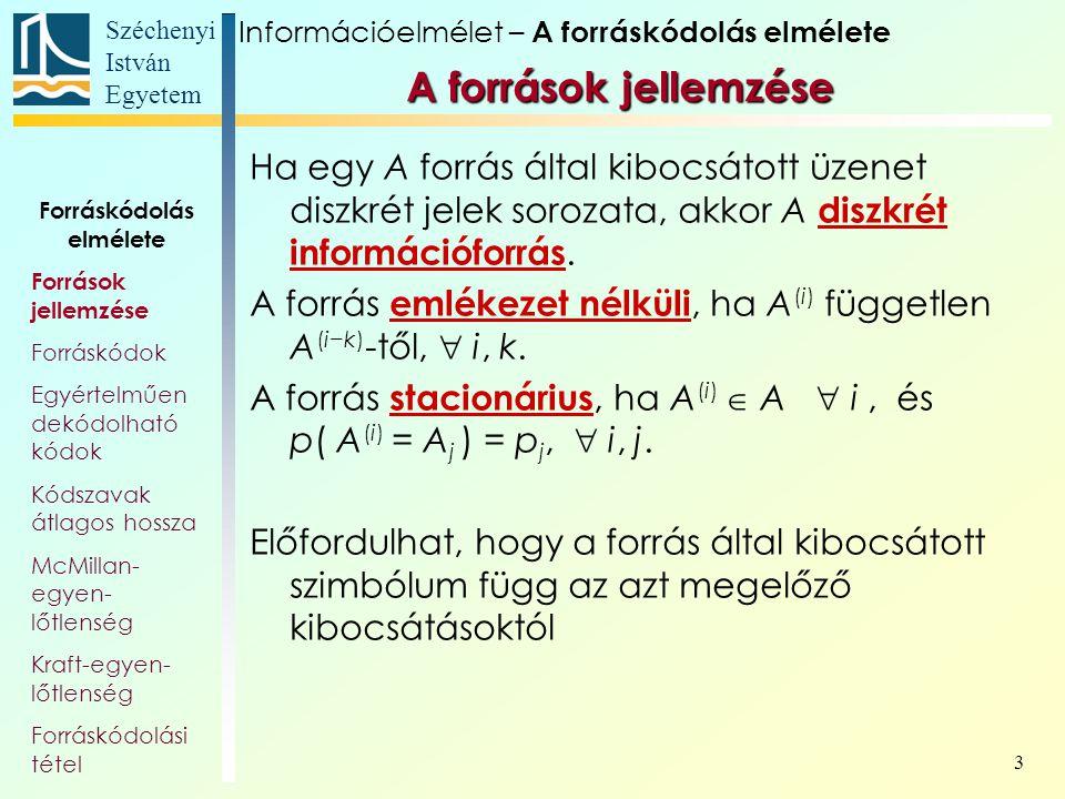 Széchenyi István Egyetem 24 A Kraft-egyenlőtlenség Legyen ℓ 1, ℓ 2, …, ℓ n  N, s >1 egész, és legyen rájuk érvényes, hogy Ekkor létezik olyan prefix kód, amelynek kódábécéje s elemű, és az n elemű forrásábécé A 1, A 2, …, A n elemeihez rendelt kódszavak hossza rendre ℓ 1, ℓ 2, …, ℓ n.