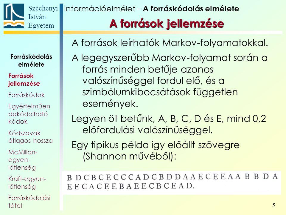 Széchenyi István Egyetem 26 Forráskódolás elmélete Források jellemzése Forráskódok Egyértelműen dekódolható kódok Kódszavak átlagos hossza McMillan- egyen- lőtlenség Kraft-egyen- lőtlenség Forráskódolási tétel Független i-től, állandó McMillan: ≤ 1 Információelmélet – A forráskódolás elmélete A kódszavak átlagos hosszáról szóló tétel
