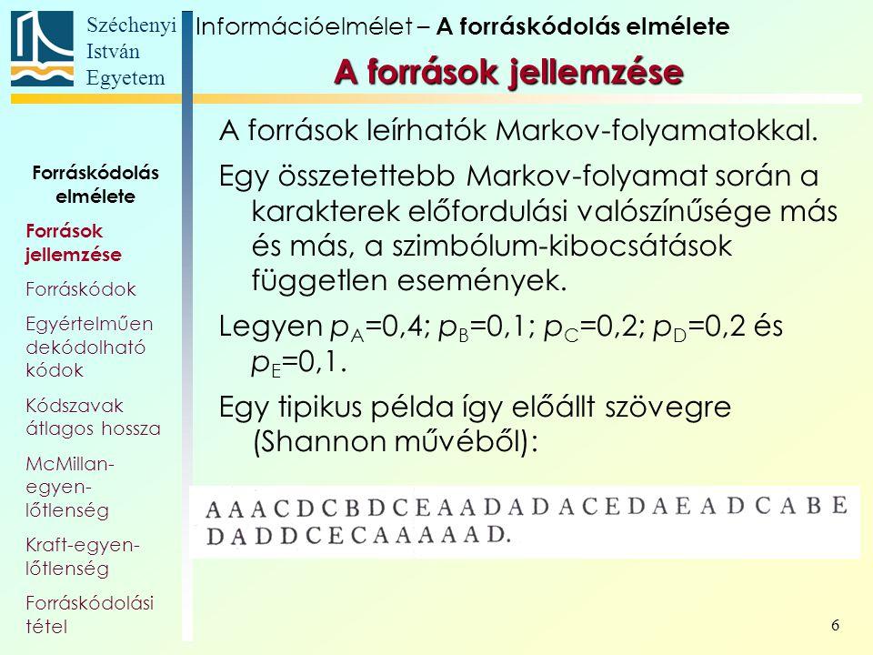 Széchenyi István Egyetem 17 A források jellemzése – forrásentrópia Vizsgáljuk a forrás egymást követő N szimbólum-kibocsátását: az A (1), A (2), …, A (N) sorozatot.