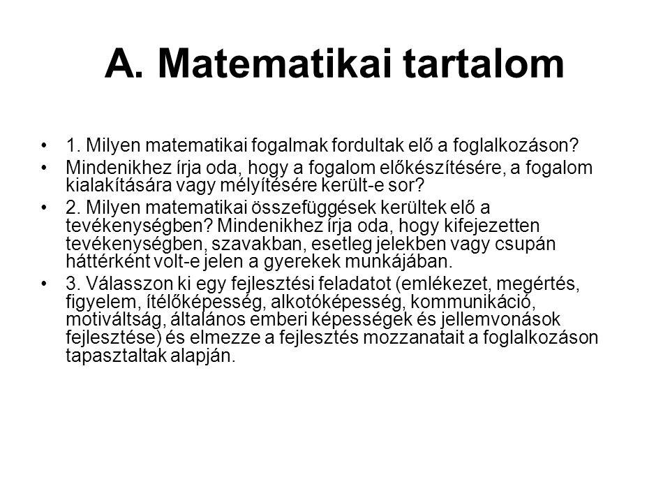 A. Matematikai tartalom 1. Milyen matematikai fogalmak fordultak elő a foglalkozáson? Mindenikhez írja oda, hogy a fogalom előkészítésére, a fogalom k