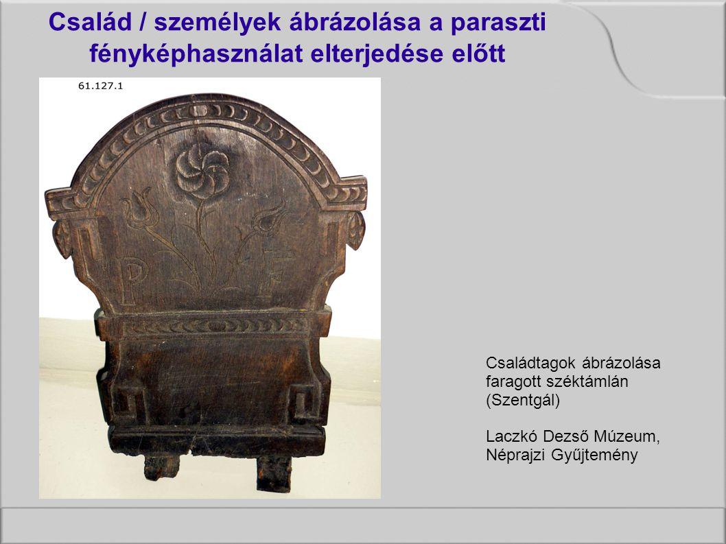 Családtagok ábrázolása faragott széktámlán (Szentgál) Laczkó Dezső Múzeum, Néprajzi Gyűjtemény Család / személyek ábrázolása a paraszti fényképhasználat elterjedése előtt