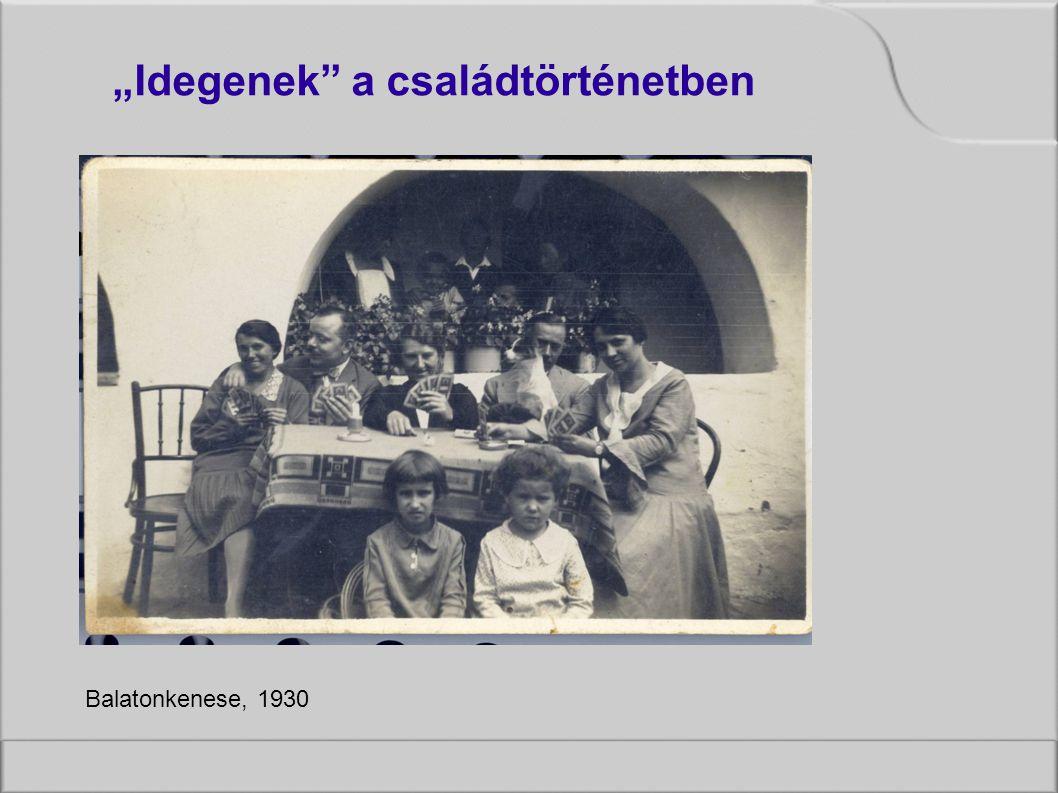 """""""Idegenek a családtörténetben Balatonkenese, 1930"""