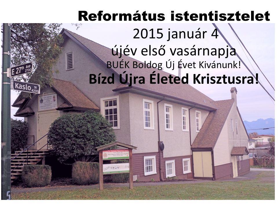 Református istentisztelet 2015 január 4 újév első vasárnapja BUÉK Boldog Új Évet Kivánunk! Bízd Újra Életed Krisztusra!