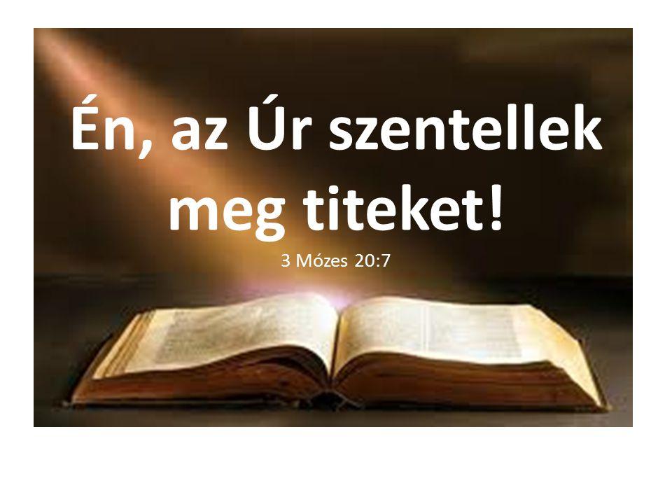 Én, az Úr szentellek meg titeket! 3 Mózes 20:7