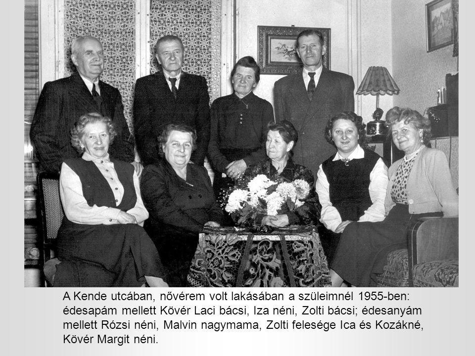 A Kende utcában, nővérem volt lakásában a szüleimnél 1955-ben: édesapám mellett Kövér Laci bácsi, Iza néni, Zolti bácsi; édesanyám mellett Rózsi néni,