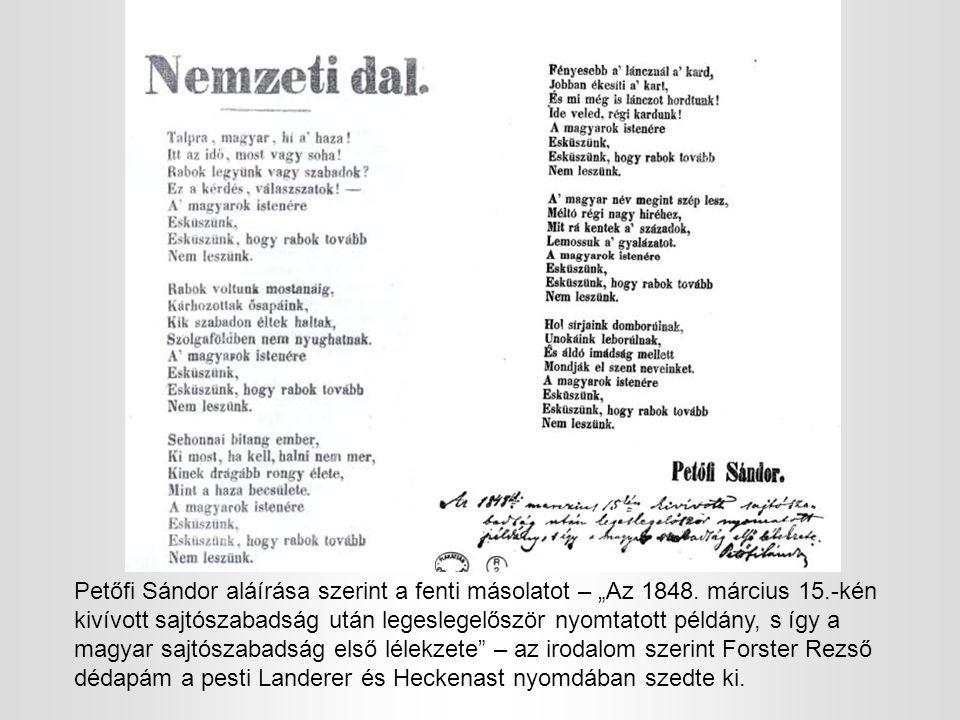 """Petőfi Sándor aláírása szerint a fenti másolatot – """"Az 1848. március 15.-kén kivívott sajtószabadság után legeslegelőször nyomtatott példány, s így a"""