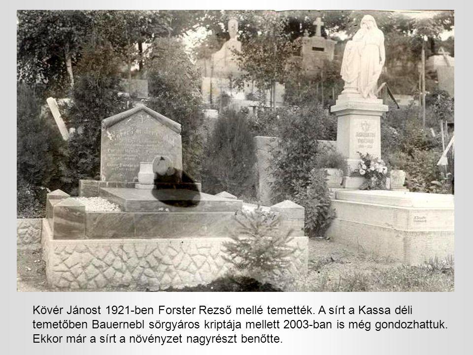 Kövér Jánost 1921-ben Forster Rezső mellé temették. A sírt a Kassa déli temetőben Bauernebl sörgyáros kriptája mellett 2003-ban is még gondozhattuk. E