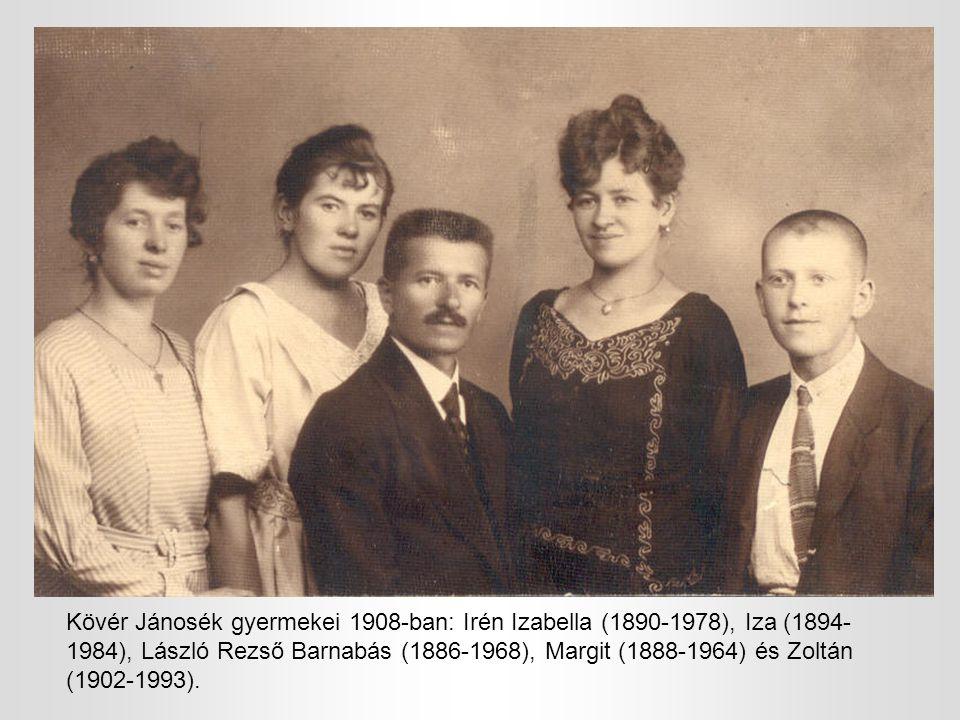 Kövér Jánosék gyermekei 1908-ban: Irén Izabella (1890-1978), Iza (1894- 1984), László Rezső Barnabás (1886-1968), Margit (1888-1964) és Zoltán (1902-1