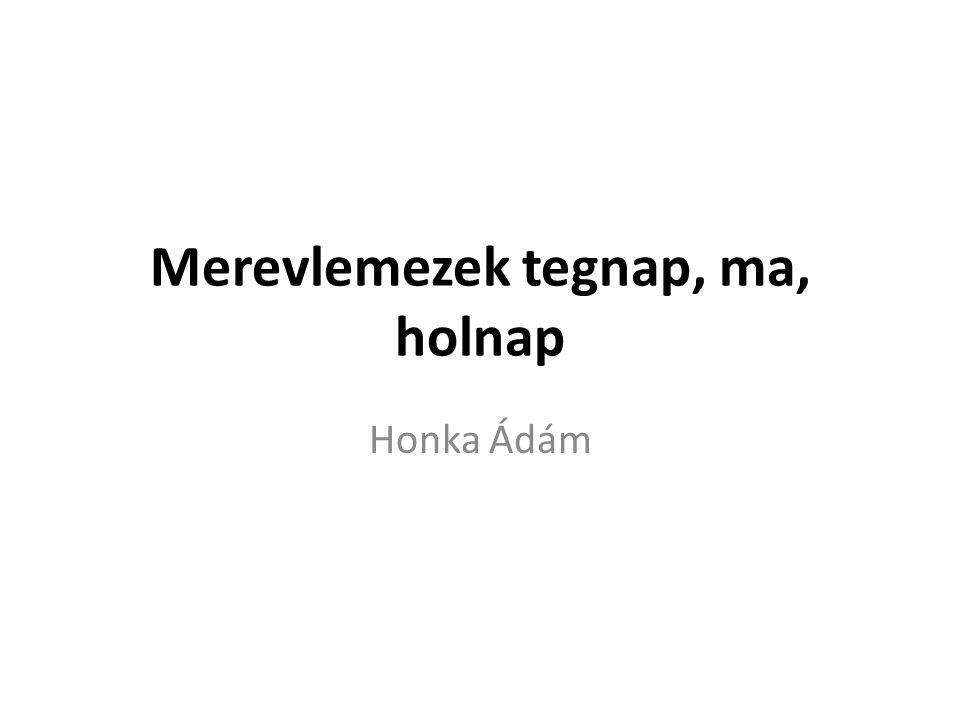 Merevlemezek tegnap, ma, holnap Honka Ádám