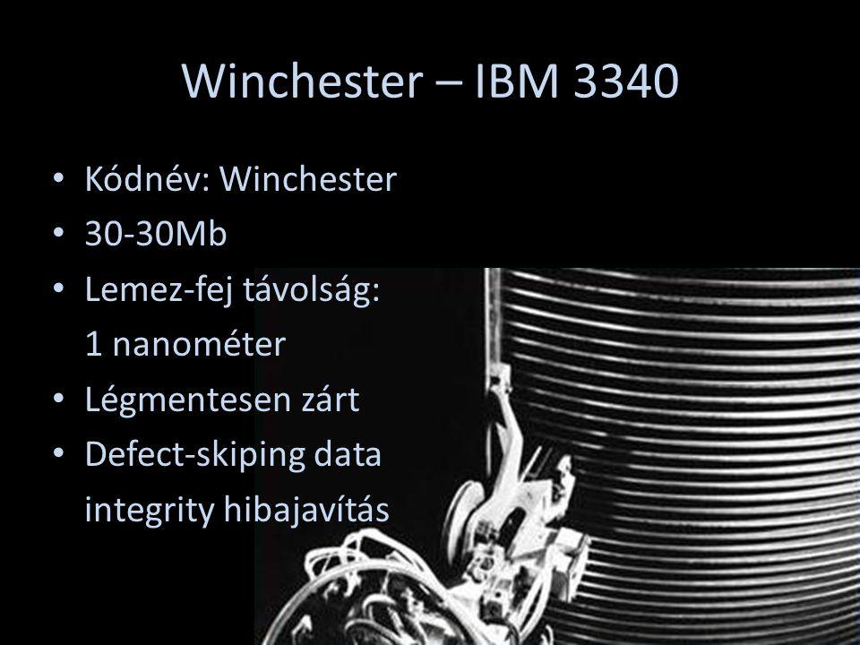 Winchester – IBM 3340 Kódnév: Winchester 30-30Mb Lemez-fej távolság: 1 nanométer Légmentesen zárt Defect-skiping data integrity hibajavítás