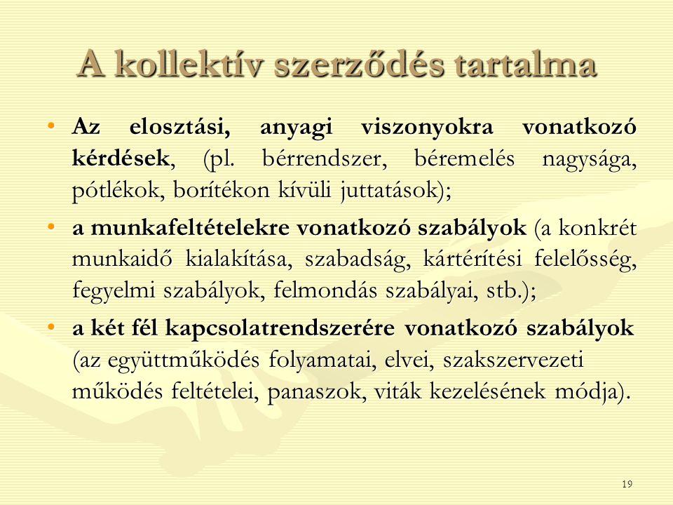 19 A kollektív szerződés tartalma Az elosztási, anyagi viszonyokra vonatkozó kérdések, (pl. bérrendszer, béremelés nagysága, pótlékok, borítékon kívül