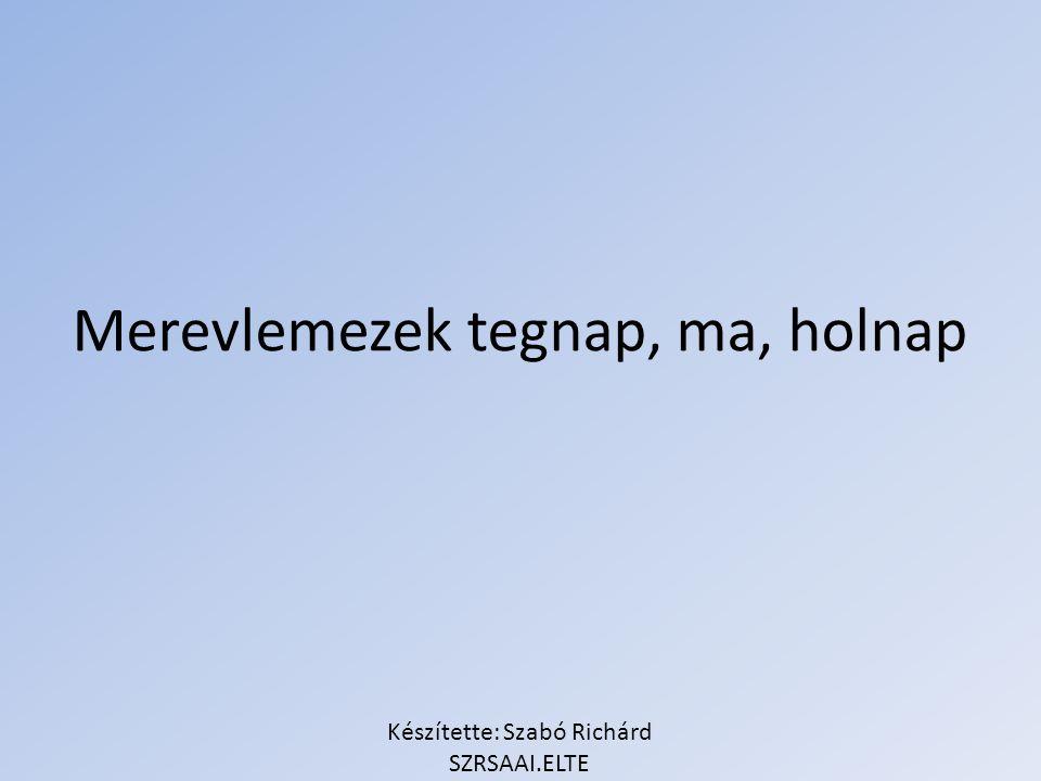 Készítette: Szabó Richárd SZRSAAI.ELTE Merevlemezek tegnap, ma, holnap