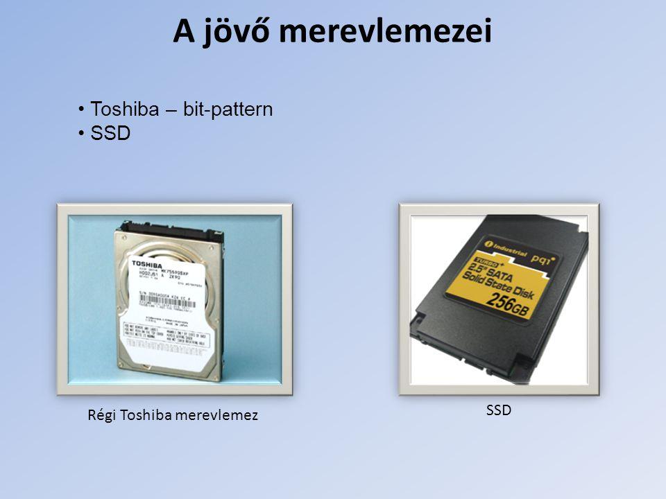 A jövő merevlemezei Toshiba – bit-pattern SSD Régi Toshiba merevlemez SSD