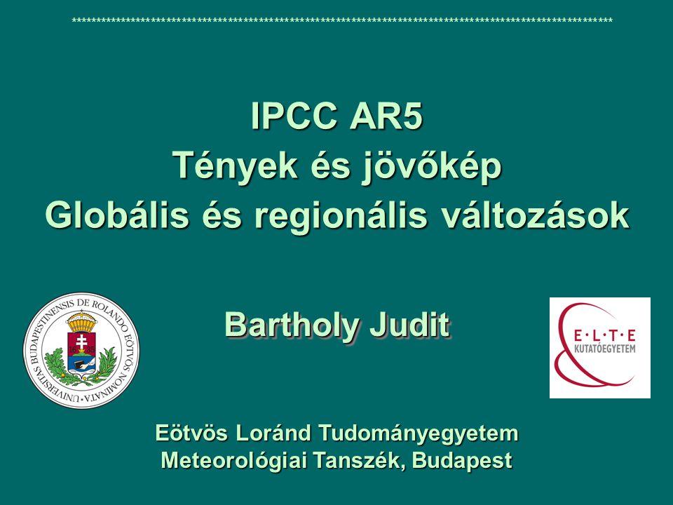 IPCC AR5 Tények és jövőkép Globális és regionális változások Bartholy Judit ********************************************************************************************************** Eötvös Loránd Tudományegyetem Meteorológiai Tanszék, Budapest