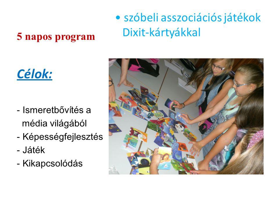 5 napos program szóbeli asszociációs játékok Dixit-kártyákkal Célok: - Ismeretbővítés a média világából - Képességfejlesztés - Játék - Kikapcsolódás