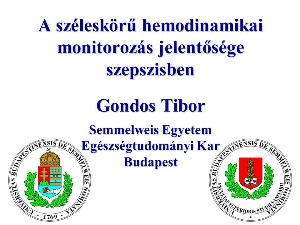 A széleskörű hemodinamikai monitorozás jelentősége szepszisben Gondos Tibor Semmelweis Egyetem Egészségtudományi Kar Budapest
