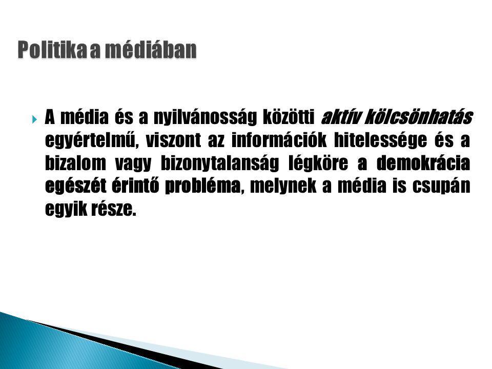  A média és a nyilvánosság közötti aktív kölcsönhatás egyértelmű, viszont az információk hitelessége és a bizalom vagy bizonytalanság légköre a demokrácia egészét érintő probléma, melynek a média is csupán egyik része.