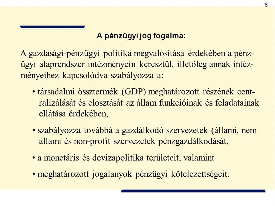 8 A pénzügyi jog fogalma: A gazdasági-pénzügyi politika megvalósítása érdekében a pénz- ügyi alaprendszer intézményein keresztül, illetőleg annak inté