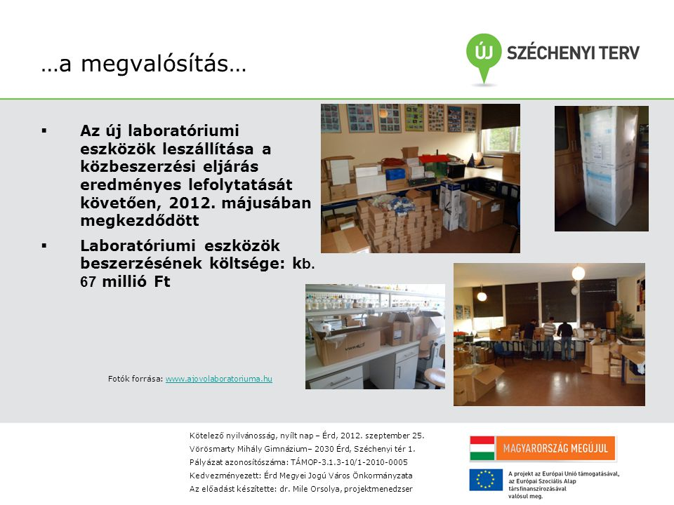 …a megvalósítás…  Az új laboratóriumi eszközök leszállítása a közbeszerzési eljárás eredményes lefolytatását követően, 2012.
