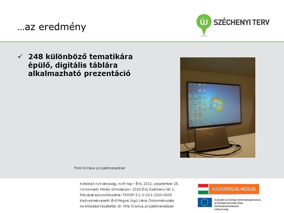 …az eredmény 248 különböző tematikára épülő, digitális táblára alkalmazható prezentáció Fotó forrása: projektmenedzser Kötelező nyilvánosság, nyílt nap – Érd, 2012.