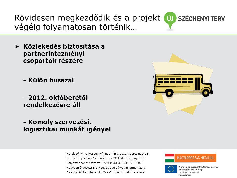 Rövidesen megkezdődik és a projekt végéig folyamatosan történik…  Közlekedés biztosítása a partnerintézményi csoportok részére - Külön busszal - 2012.