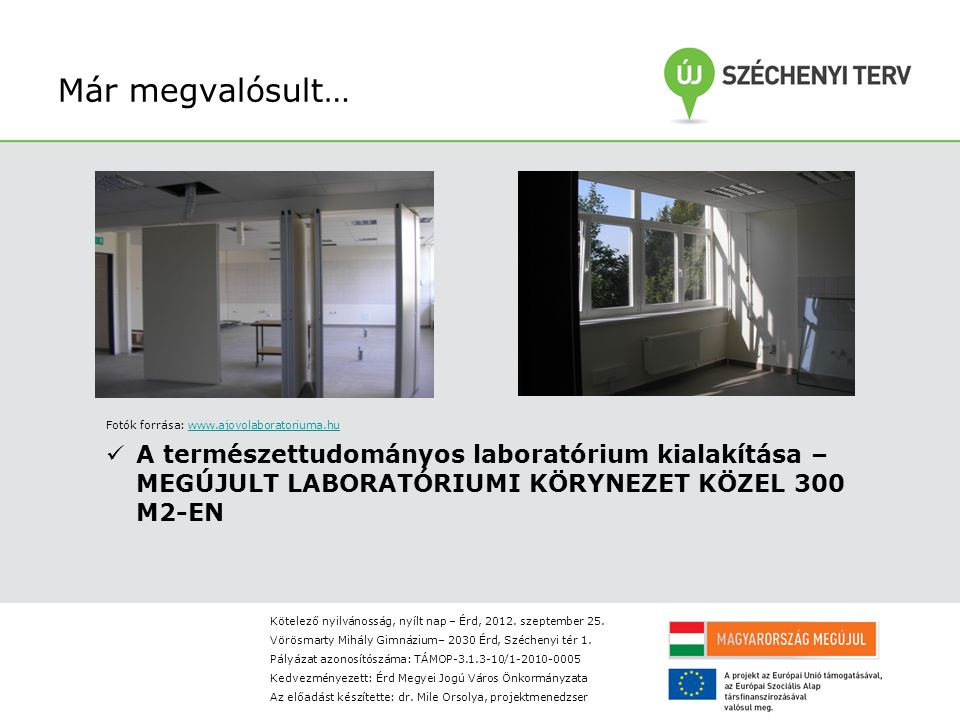 Már megvalósult… Fotók forrása: www.ajovolaboratoriuma.huwww.ajovolaboratoriuma.hu A természettudományos laboratórium kialakítása – MEGÚJULT LABORATÓRIUMI KÖRYNEZET KÖZEL 300 M2-EN Kötelező nyilvánosság, nyílt nap – Érd, 2012.