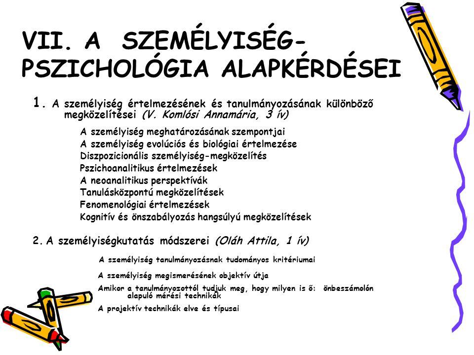 VII. A SZEMÉLYISÉG- PSZICHOLÓGIA ALAPKÉRDÉSEI 1. A személyiség értelmezésének és tanulmányozásának különböző megközelítései (V. Komlósi Annamária, 3 í
